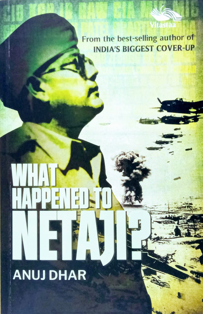 WHAT HAPPENED TO NETAJI ? By ANUJ DHAR